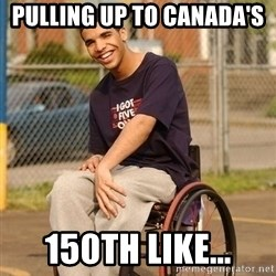 Drake Wheelchair - Pulling up to Canada's  150th like...