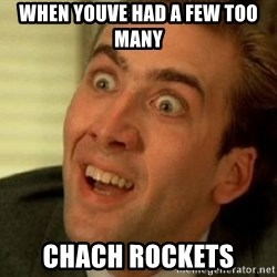 nicolas cage no me digas - When youve had a few too many ChacH rockets