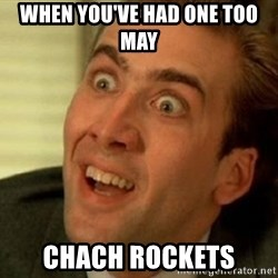 nicolas cage no me digas - When you've had one too maY Chach rOckEts