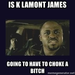 Wayne Brady - Is K lamont james going to have to choke a bitch