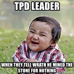 Niño Malvado - Evil Toddler - TPD LEADER WHEN THEY TELL WRATH HE MINED THE STONE FOR NOTHING