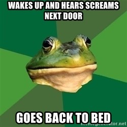 Foul Bachelor Frog - Wakes up and Hears screamS next door Goes back to bed