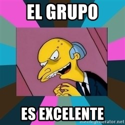 Mr. Burns - El grupo Es excelente