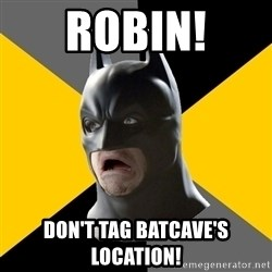 Bad Factman - Robin! Don't tag batcave's location!