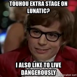 Austin Power - touhou eXtra stage on lunatic? I also like to lIve dangerouslY