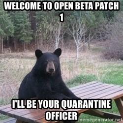 Patient Bear - welcome to open beta patch 1 i'll be your quarantine officer