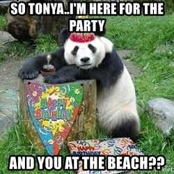 Happy Birthday Panda - so tonya..i'm here for the party and you at the beach??