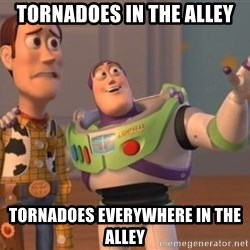 Tseverywhere - Tornadoes in the Alley Tornadoes Everywhere in the alley