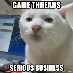 Serious Cat - game threads serious business