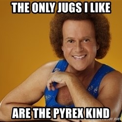Gay Richard Simmons - the only jugs i like are the pyrex kind