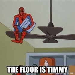 Spider Man -  The floor is timmy