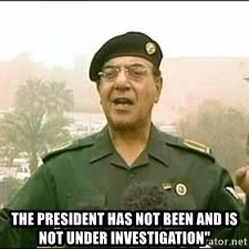 """Baghdad Bob -  The president has not been and is not under investigation"""""""