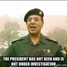 Baghdad Bob -  The president has not been and is not under investigation