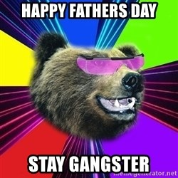 Party Bear - Happy fathers day Stay gangster