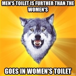 Courage Wolf - Men's Toilet is further than the women's Goes in women's toilet