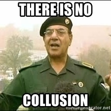 Baghdad Bob - There is NO  Collusion