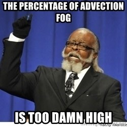 The tolerance is to damn high! - The percentage of advection fog Is too damn High