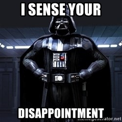Bitch Darth Vader - I sense your Disappointment