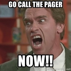 Arnold - Go call the pager Now!!