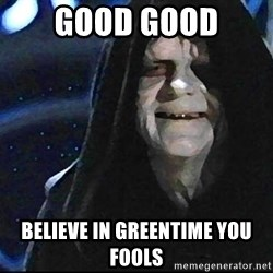 Star Wars Emperor - good good believe in greentime you fools