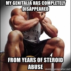 Fit Guy Problems - My genitalia has completely disappeared from years of steroid abuse