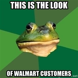 Foul Bachelor Frog - This is the look Of walmart customers