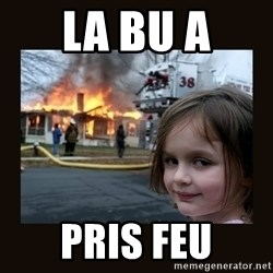 burning house girl - La bu a Pris feu