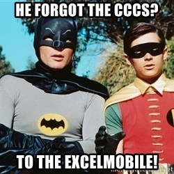 Batman meme - he forgot the CCCs? To the Excelmobile!