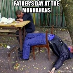 drunk - father's day at the monhahans