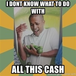 Why can't I hold all these limes - i dont know what to do with  all this cash