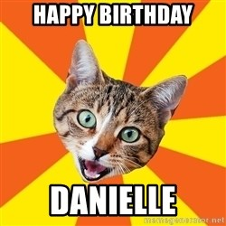 Bad Advice Cat - Happy Birthday Danielle