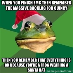 Foul Bachelor Frog - When you finish EMC then remember the massive backlog for quincy then you remember that everything is ok because you're a frog wearing a santa hat
