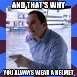 J walter weatherman - AND THAT'S WHY You always wear a helmet