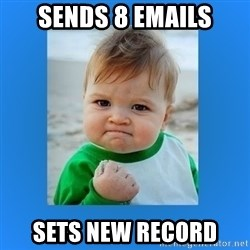 yes baby 2 - Sends 8 emails Sets new record
