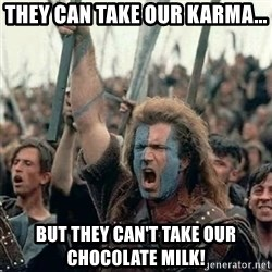 Brave Heart Freedom - They can take our Karma... But they can't take our Chocolate Milk!