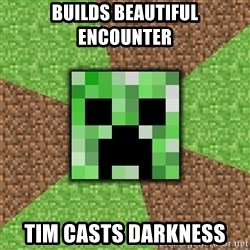 Minecraft Creeper - Builds beautiful encounter Tim casts darkness