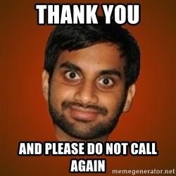 Generic Indian Guy - Thank you and please do not call again
