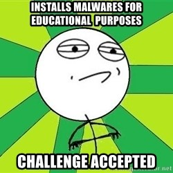 Challenge Accepted 2 - Installs MALWAREs FOR educational  purposes Challenge accepted