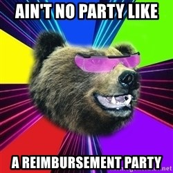 Party Bear - ain't no party like a reimbursement party