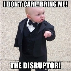 Godfather Baby - I don't care! Bring me! The disruptor!