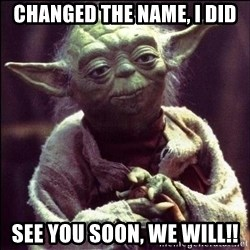 Advice Yoda - CHANGED THE NAME, I DID SEE YOU SOON, WE WILL!!
