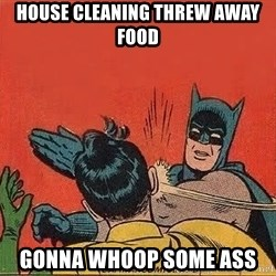 batman slap robin - House cleaning threw away food Gonna whoop some ass