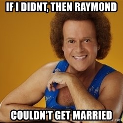 Gay Richard Simmons - If i didnt, then raymond couldn't get married