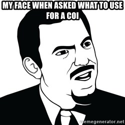 Are you serious face  - my face when asked what to use for a COI