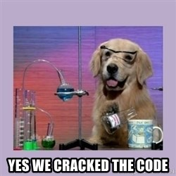 Dog Scientist -  Yes we cracked the code
