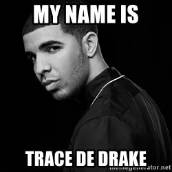 Drake quotes - My name is Trace de Drake