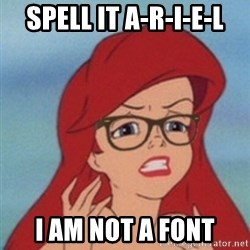Hipster Ariel - spell it A-R-I-E-L I am not a font