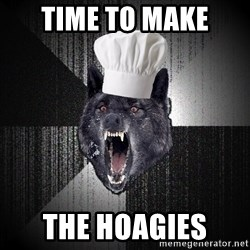 Insanity Wolf - Time to make The hoagies