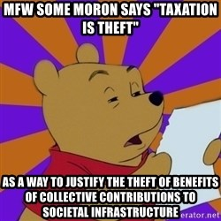 "Skeptical Pooh - mfw some moron says ""taxation is theft"" as a way to justify the theft of benefits of collective contributions to societal infrastructure"