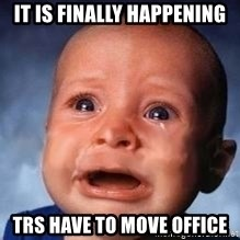 Very Sad Kid - It is finally happening TRS have to move office